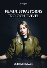 Esther Kazen. Feministpastorns tro och tvivel